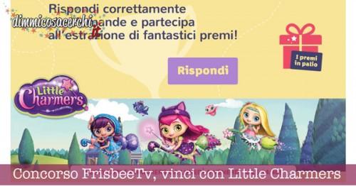 Concorso FrisbeeTv, vinci con Little Charmers