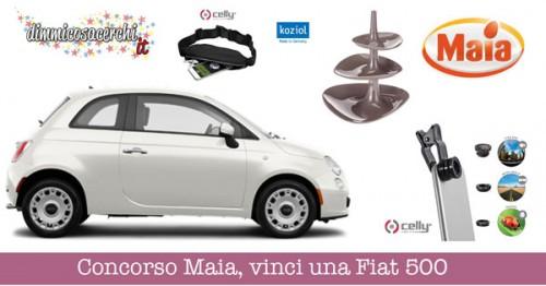 Concorso Maia, vinci una Fiat 500 ed altri premi