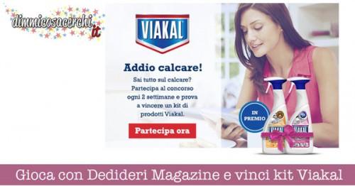 Gioca con Dedideri Magazine e vinci kit Viakal