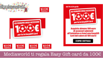 Mediaworld ti regala Easy Gift card da 100€