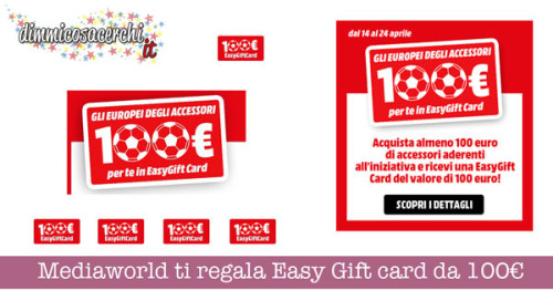 Mediaworld ti regala Easy Gift card da 100€