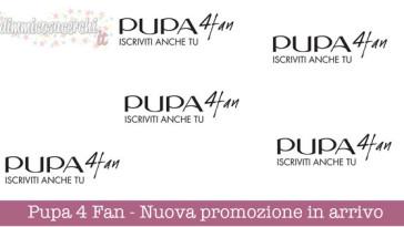 Pupa 4 Fan - Nuova promozione in arrivo