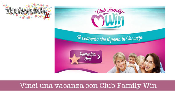 Vinci una vacanza con Club Family Win