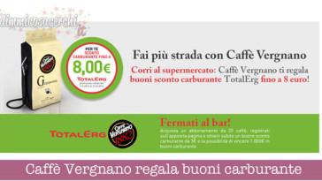 Caffè Vergnano ti regala buoni sconto carburante TotalErg