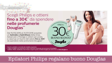 Epilatori Philips regalano buono Douglas