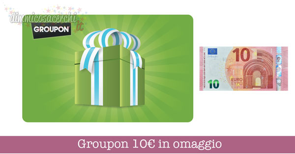 Groupon 10€ in omaggio
