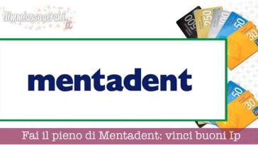 Fai il pieno di Mentadent: vinci buoni carburante Ip