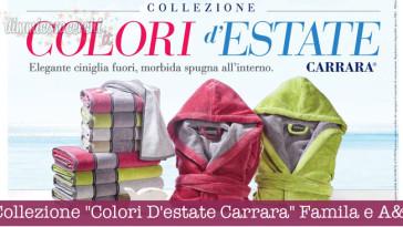 """Collezione """"Colori D'Estate Carrara"""" Famila e A&O"""