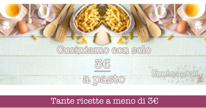 30 ricette che costano meno di 3 euro per 3 persone!