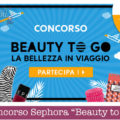 "Concorso Sephora ""Beauty to Go"""