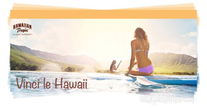 Concorso Hawaiian Tropic: vinci viaggio alle Hawaii + trattamento benessere