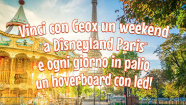 Concorso Geox: vinci Disneland Paris e Hoverboard