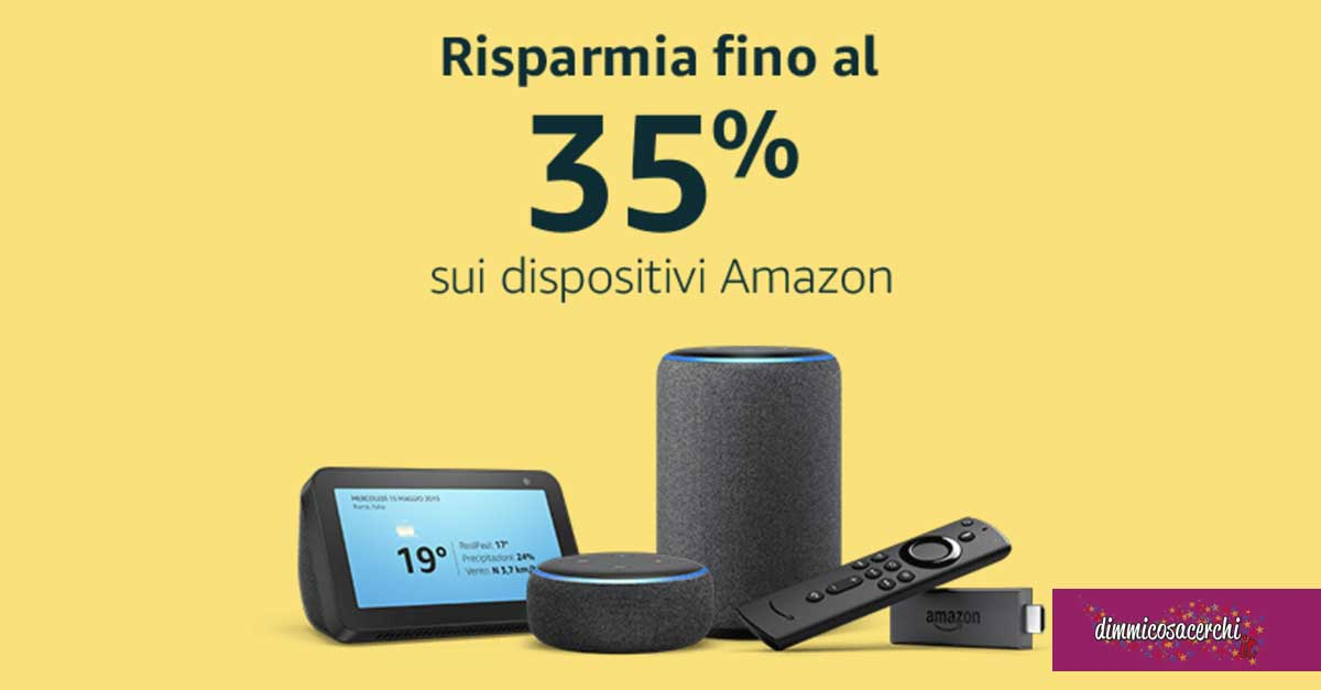 Dispositivi Amazon scontati fino al 35%