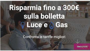 Risparmia fino a 300€ sulla bolletta Luce e Gas